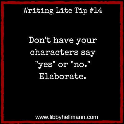 """Writing Lite Tip 14: Don't have your characters say """"yes"""" or """"no."""" Elaborate."""