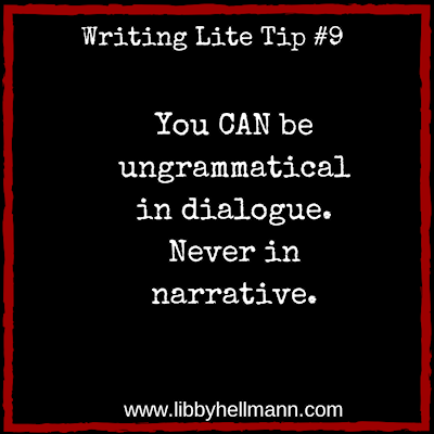 You CAN be ungrammatical in dialogue. Never in narrative.