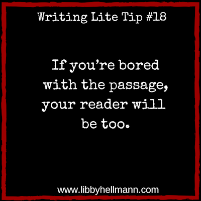 Writing Lite Tip 18: If you're bored with the passage, your reader will be too.