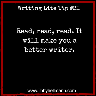 Writing Lite Tip 21: Read, read, read. It will make you a better writer.