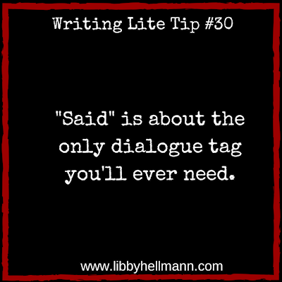 """Writing Lite Tip 30: """"Said"""" is about the only dialogue tag you'll ever need."""