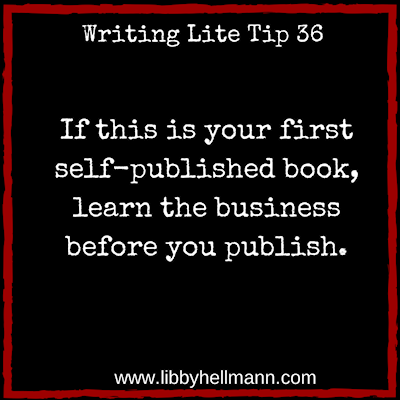 Writing Lite Tip 36: If this is your first self-published book, learn the business before you publish.