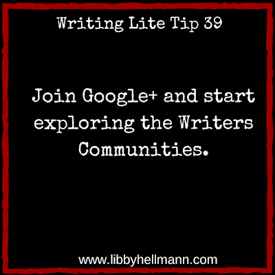 Writing Lite Tip 39: Join Google+ and start exploring the Writers Communities.