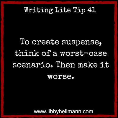Writing Lite Tip 41: To create suspense, think of a worst-case scenario. Then make it worse.
