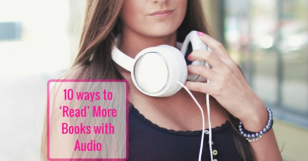 10 ways to 'Read' More Books with Audio